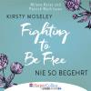 Hörbuch Cover: Fighting to Be Free - Nie so begehrt (Gekürzt) (Download)